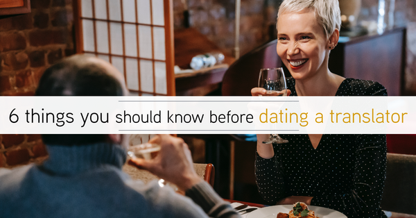6 things you should know before dating a translator
