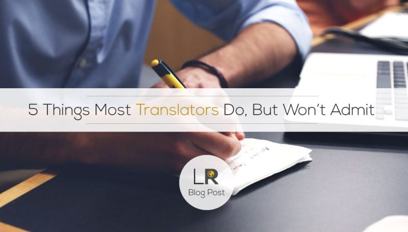 5 things translators do, but won't admit