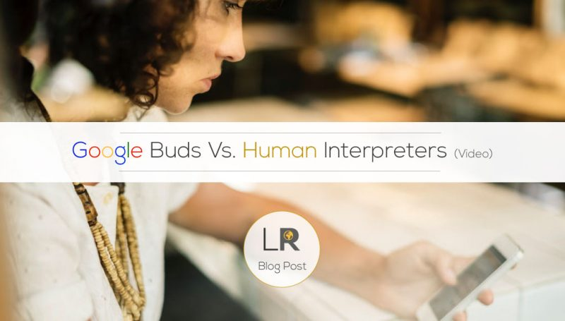 Google Pixel Buds vs. Professional Interpreter