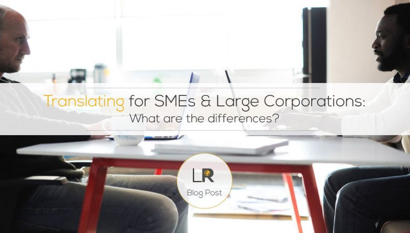 Translating for SMEs & Large Corporations – What are the differences?