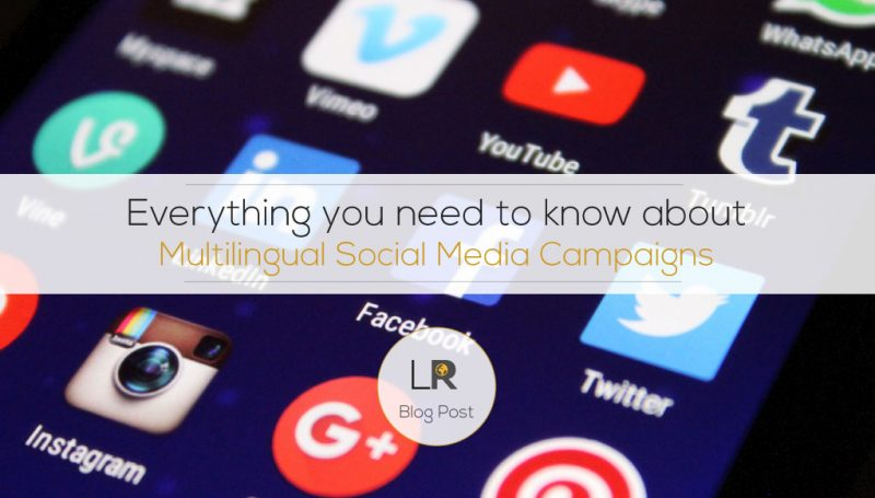 Everything You Need To Know About Multilingual Social Media Campaigns