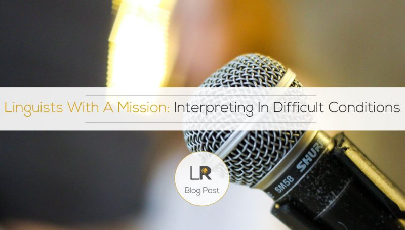 Linguists With A Mission: Interpreting In Difficult Conditions