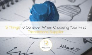 5 Things To Consider When Choosing Your First Translations Supplier
