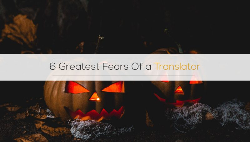 6 Greatest Fears Of A Translator