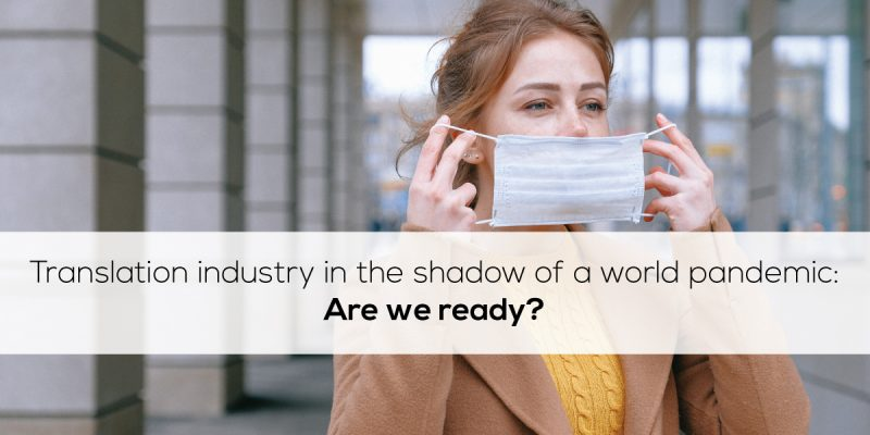 Translation industry in the shadow of a world pandemic – Are we ready?