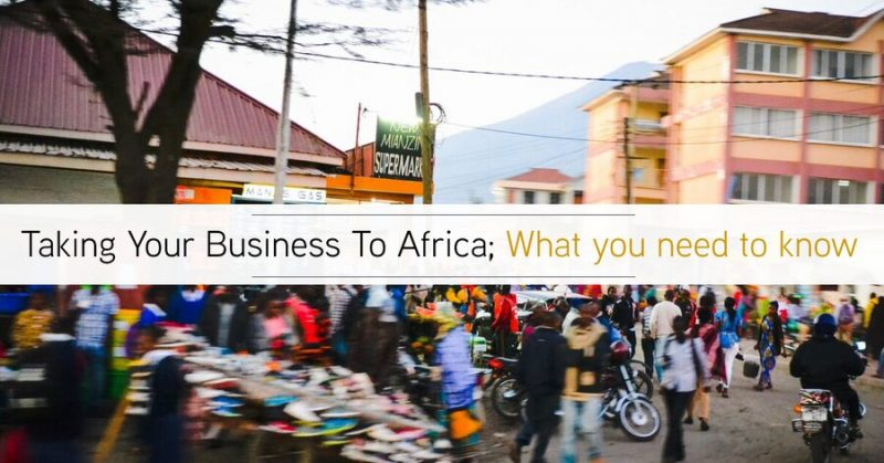 Taking Your Business To Africa; Here's Everything You Need To Know